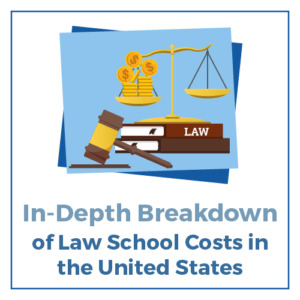 In-Depth Breakdown of Law School Costs in The US